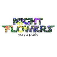 Ya Ya Party — Night Flowers