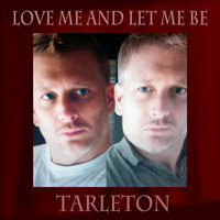 Love me and let me be — Tarleton