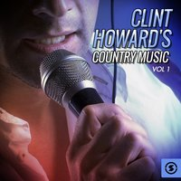 Clint Howard's Country Music, Vol. 1 — Clint Howard