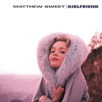 Girlfriend — Matthew Sweet