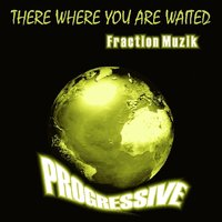There Where You Are Waited — Fraction Muzik