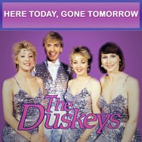 Here Today, Gone Tomorrow — The Duskeys