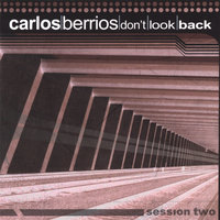 Don't Look Back - Session Two — Carlos Berrios