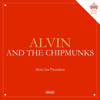 Alvin for President — Alvin And The Chipmunks