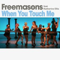 When You Touch Me — Freemasons, Katherine Ellis