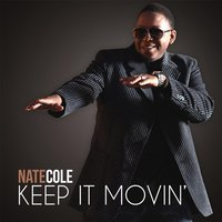 Keep It Movin' — Nate Cole