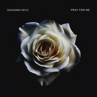 Pray for Me — Giovanni Keyz