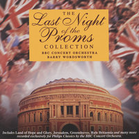 The Last Night of the Proms Collection — BBC Concert Orchestra, Della Jones, Barry Wordsworth, The Royal Choral Society, Robert Ferriman