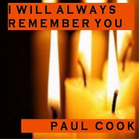 I Will Always Remember You — Paul Cook