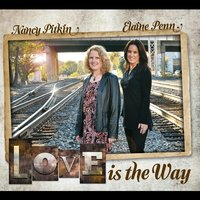 Love Is the Way — Nancy Pitkin & Elaine Penn