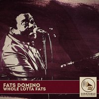 Whole Lotta Fats — Fats Domino
