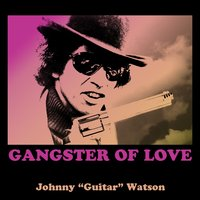 Gangster of Love — Johnny Guitar Watson