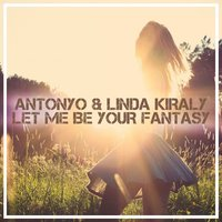 Let Me Be Your Fantasy — Antonyo, Linda Kiraly