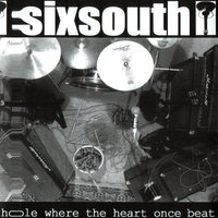 A Hole Where the Heart Once Beat — Sixsouth