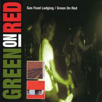 Gas Food Lodging / Green On Red — Green On Red