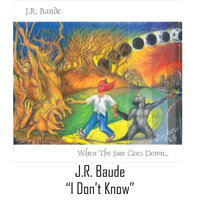 I Don't Know — J.r. Baude