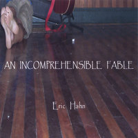 An Incomprehensible Fable — Eric Hahn