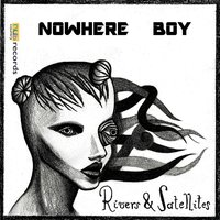 Nowhere Boy — Rivers, Satellites, Rivers and Satellites