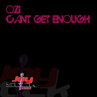 Can't Get Enough — Ozi