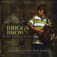 Vieille Memoires - Bons Temps (old Memories - Good Times) — Briggs Brown & The Bayou Cajuns