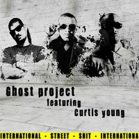 International Street Shit — Ghost Project, Ghost Project feat. Curtis Young