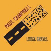 Loose Gravel — Paul Campbell