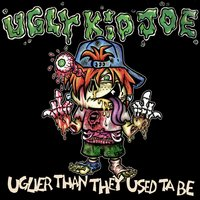 Uglier Than They Use Ta Be — Ugly Kid Joe