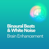 Binaural Beats & White Noise Brain Enhancement — White Noise, Binaural Beats Brain Waves Isochronic Tones Brain Wave Entrainment, Binaural Beats Brainwave Entrainment