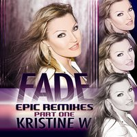 Fade: The Epic Remixes (Part 1) — Kristine W.
