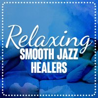 Relaxing Smooth Jazz Healers — Smooth Jazz Healers, Relaxing Instrumental Jazz Ensemble, Piano Music Specialists, Piano Music Specialists|Relaxing Instrumental Jazz Ensemble|Smooth Jazz Healers