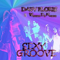 Sexy Groove — Davy Floris, William De Marchi, Davy Floris, William De Marchi