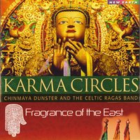 Karma Circles: Fragrance of the East — Chinmaya Dunster & the Celtic Ragas Band