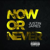 Now or Never EP — Justin James