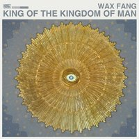 King of the Kingdom of Man — Wax Fang