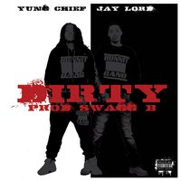 Dirty — Yung Chief, Jay Lord