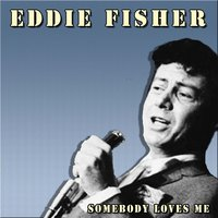 Somebody Loves Me — Eddie Fisher