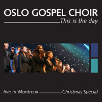 This is the day - Live in Montreux - Christmas Special — Oslo Gospel Choir