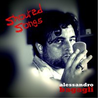 Shouted Songs — Alessandro Bagagli