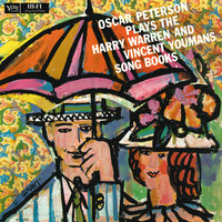 Oscar Peterson Plays The Harry Warren And Vincent Youmans Song Books — Oscar Peterson