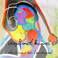 I Don't Want Her (Anymore) — Jamie Hoover, Stepford Knives