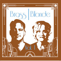 Brass Blonde, Vol. 1 — Brass Blonde