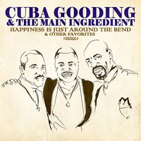 Happiness Is Just Around The Bend & Other Favorites — The Main Ingredient, Cuba Gooding