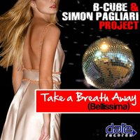 Take A Breath Away (Bellissima) — B-Cube, Simon Pagliari, AMP, B-Cube &amp