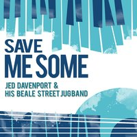 Save Me Some — Jed Davenport & His Beale Street Jug Band