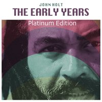 The Early Years — John Holt
