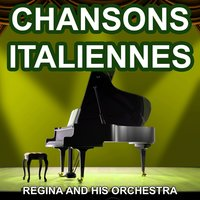 Chansons Italiennes - Chansons Napolitaines — Regina and His Orchestra