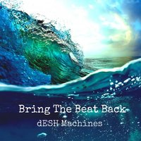 Bring The Beat Back — dESH Machines