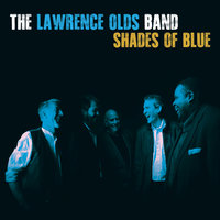 Shades of Blue — The Lawrence Olds Band