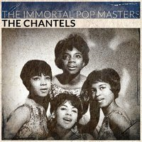The Immortal Pop Masters — The Chantels