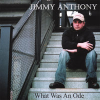 What Was An Ode — Jimmy Anthony